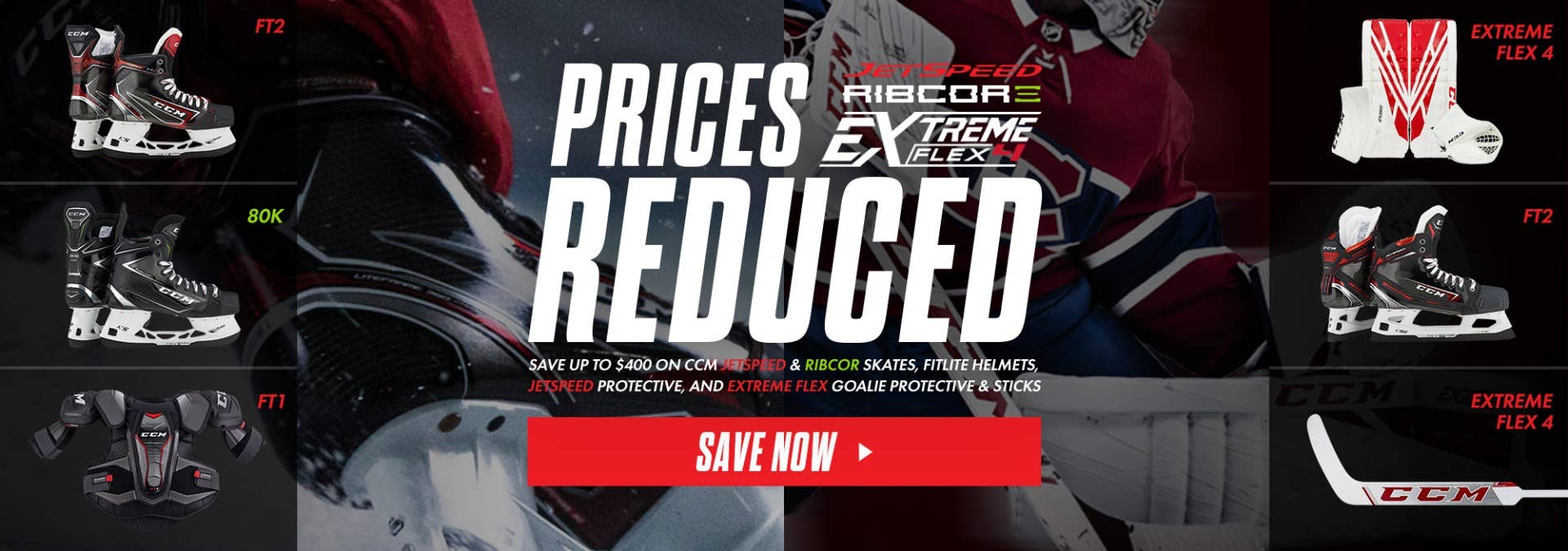 Save up to $400 on CCM JetSpeed & RibCor skates, Fitlite helmets, JetSpeed Protective, and Extreme Flex goalie protective & sticks.